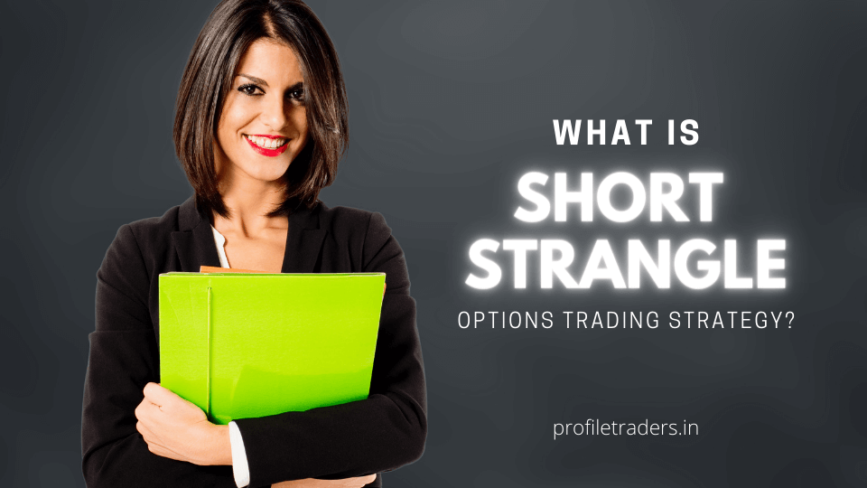 What is Short Strangle Options Trading Strategy?