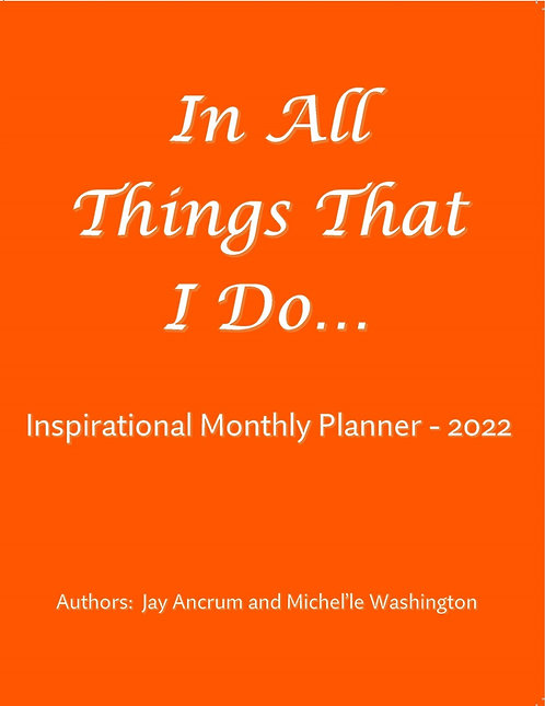 In All Things That I Do - Inspirational Monthly Planner for 2022