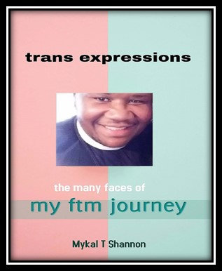 Trans Expressions:  the many faces of my ftm journey