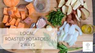 Local Roasted Potatoes: 2 Easy Ways