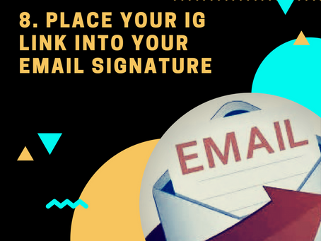 1000 Followers Challenge: Tip # 8 Place your IG Handle in your Email Signature