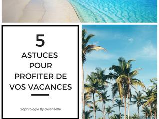 5 Astuces pour profiter de vos Vacances
