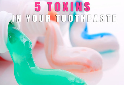 TOXINS IN YOUR TOOTHPASTE!