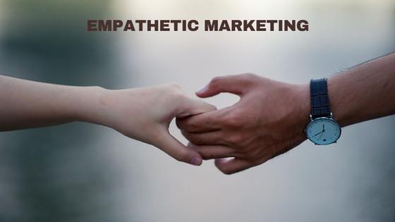 Wanted: Empathetic Marketing