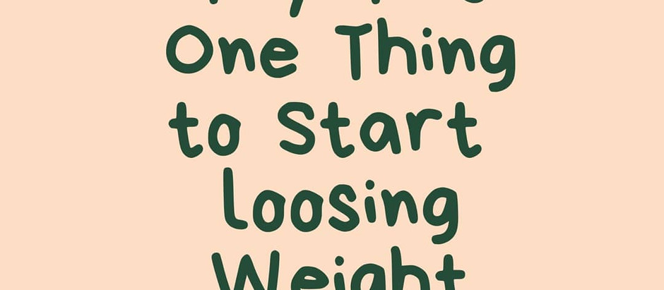 Try This One Thing To Start Loosing Weight