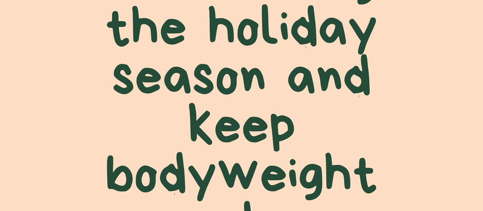 How to Enjoy Food During the Holiday Season and Keep Bodyweight Under Control?