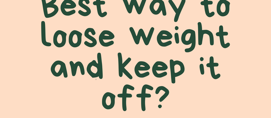 Do you know what is the best way to loose weight and keep it off?