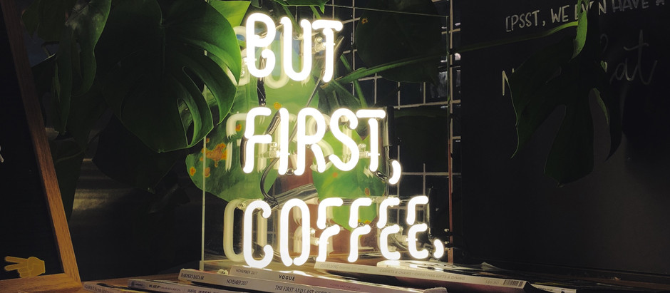 But First. Coffee.