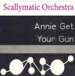 Scallymatic Orchestra :: Annie Get Your Gun