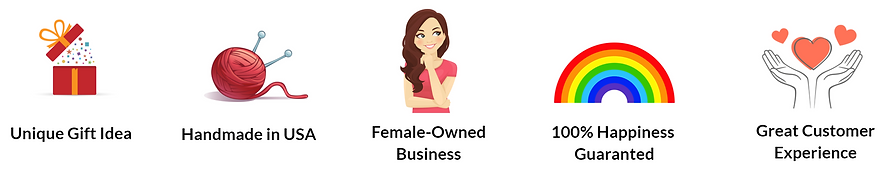 Handmade in USA, Female-Owned Business, 100% Happiness Guaranteed, Great Customer Experience