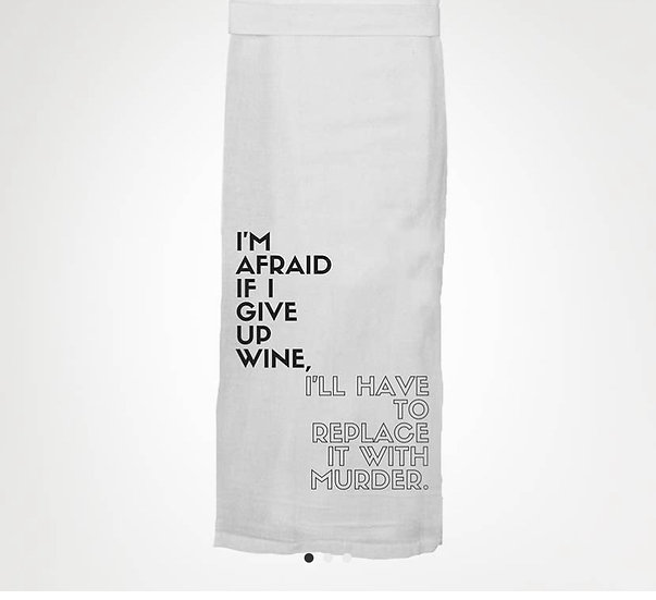 I'm Afraid to Give Up Wine Dish Towel