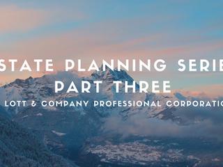 Estate Planning Series – Part Three