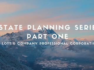 Estate Planning Series – Part One