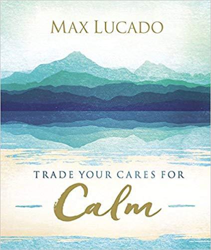 TRADE YOUR CARES FOR CALM MAX LUCADO AUTHOR HC
