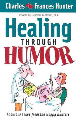Healing Through Humor: Fabulous Jokes From the Happy Hunters Charles Hunter