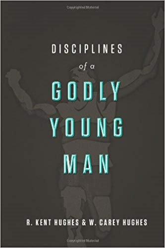 DISCIPLINES OF A GODLY YOUNG MAN - KENT HUGHES (HARD COVER)