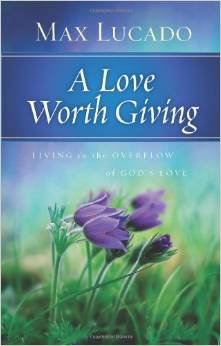 Love Worth Giving Max Lucado Author