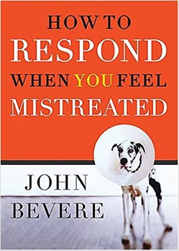 How to Respond When You Feel Mistreated - John Bevere (Paperback)