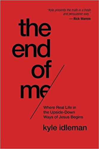 End of Me Kyle Idleman