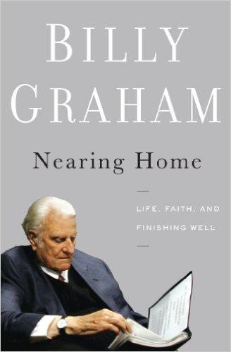 Nearing Home Billy Graham Christian Living