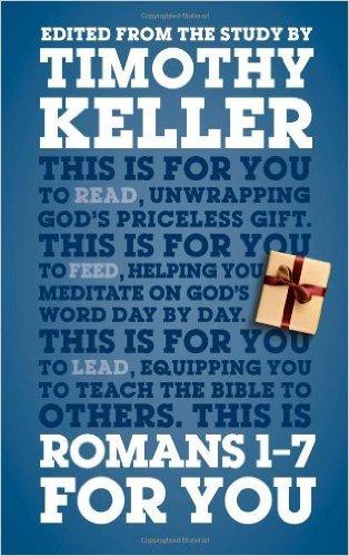 Romans 1 - 7 for you Timothy Keller