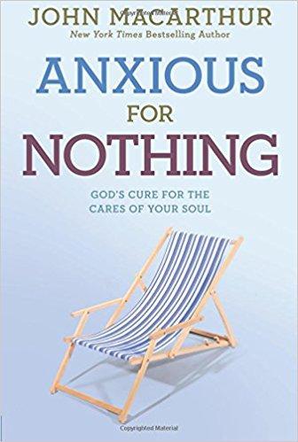Anxious for Nothing John MacArthur