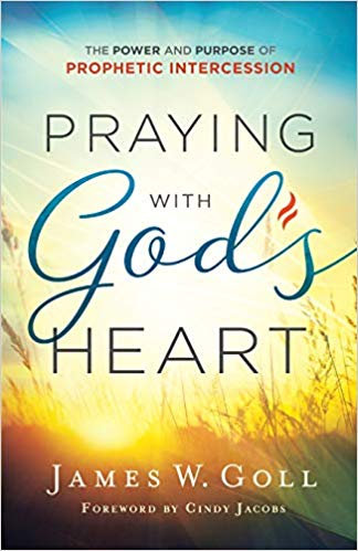 PRAYING WITH GODS HEART JAMES GOLL AUTHOR PROPHETIC INTERCESSION