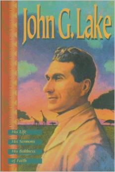 John G. Lake His Life His Sermons Biography