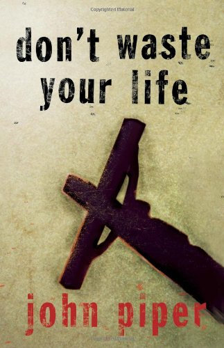 Dont Waste Your Life John Piper Author