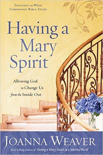 Having a Mary Spirit Joanna Weaver Women