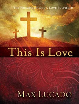 THIS IS LOVE: THE EXTRAORDINARY STORY OF JESUS - MAX LUCADO (HARD COVER)