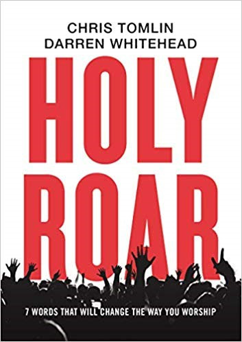HOLY ROAR: 7 WORDS THAT WILL CHANGE THE WAY YOU WORSHIP - CHRIS TOMLIN (HC)