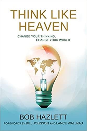 Think Like Heaven: Change Your Thinking, Change Your World - Bob Hazlett