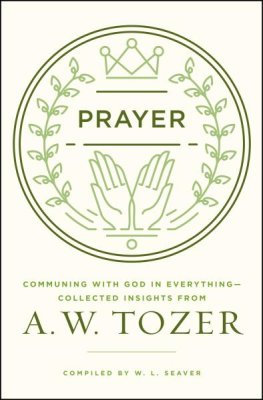 Prayer AW Tozer Communing with God in Everything-