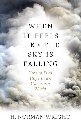 When It Feels Like the Sky Is Falling -  H. Norman Wright (Paperback)