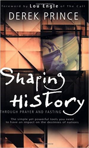 SHAPING HISTORY THROUGH PRAYER AND FASTING DEREK PRINCE