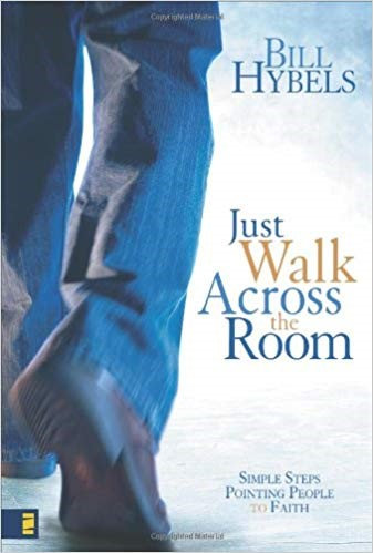 Just Walk Across the Room: Simple Steps Pointing People to Faith - Bill Hybels