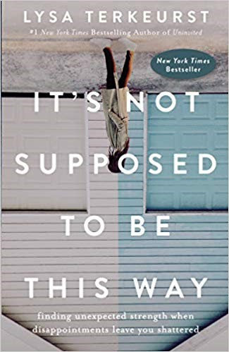 ITS NOT SUPPOSED TO BE THIS WAY - LYSA TERKEURST (PAPERBACK)