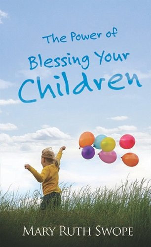 Power Of Blessing Your Children - Mary Ruth Swope