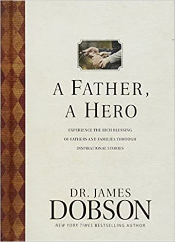 A Father, A Hero - James Dobson (Hard Cover)