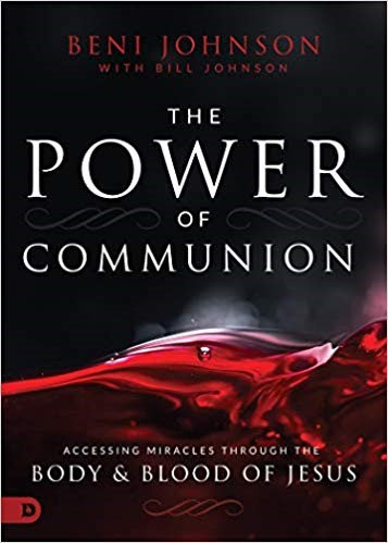 The Power of Communion - Bill and Beni Johnson (Hard Cover)