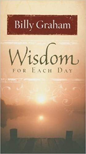 WISDOM FOR EACH DAY - BILLY GRAHAM (HARD COVER)