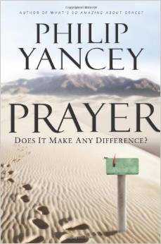 Prayer Philip Yancey does It Make Any Difference