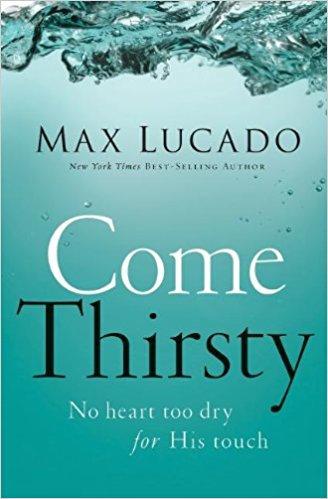 Come Thirsty Max Lucado Author 315