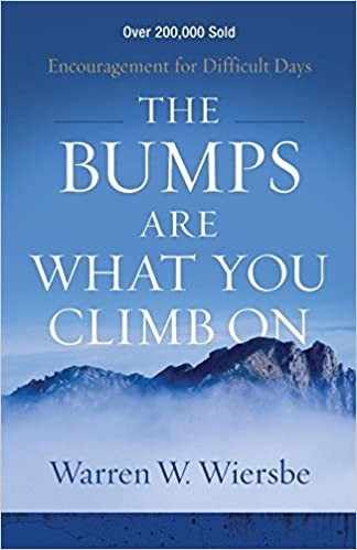 Bumps Are What You Climb On - Warren Wiersbe (Paperback)