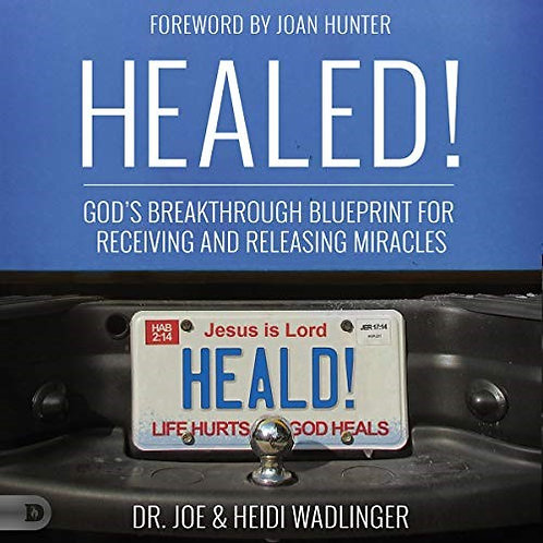 Healed!: One Couple's Journey to Healing and Beyond - Joseph Wadlinger