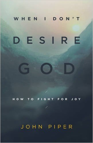 When I Don't Desire God John Piper Author