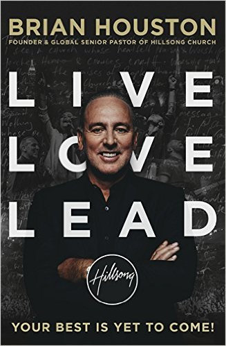 Live Love Lead Brian Houston Christian Living