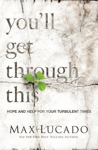 You'll Get Through This: Hope and Help for Your Turbulent Times - Max Lucado
