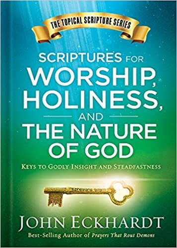 SCRIPTURES FOR WORSHIP HOLINESS AND THE NATURE OF GOD JOHN ECKHARDT